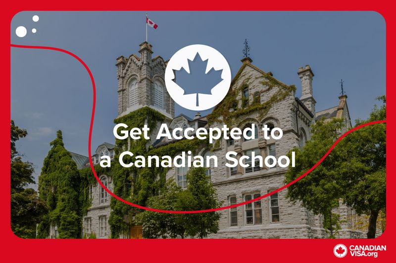 Get accepted to a Canadian university or school